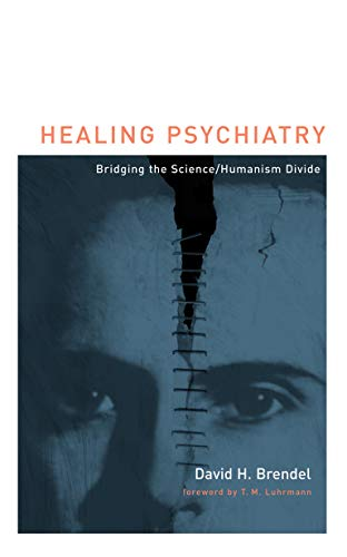9780262513258: Healing Psychiatry: Bridging the Science/Humanism Divide (Basic Bioethics)