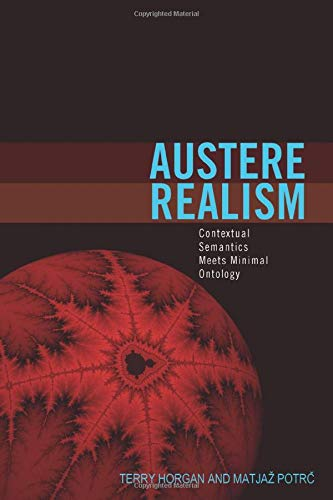 Austere Realism: Contextual Semantics Meets Minimal Ontology (Representation and Mind series).: ...