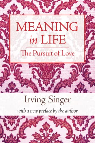 9780262513579: Meaning in Life: The Pursuit of Love: 2 (The Irving Singer Library)