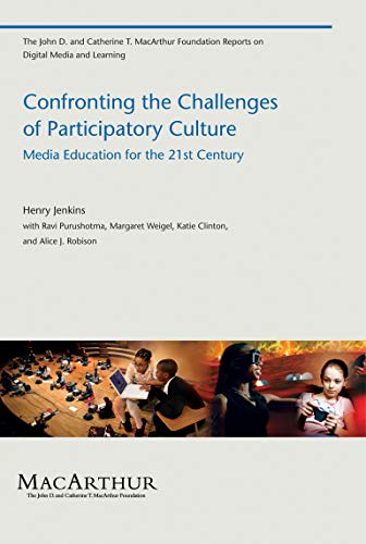 9780262513623: Confronting the Challenges of Participatory Culture: Media Education for the 21st Century (The John D. and Catherine T. MacArthur Foundation Reports on Digital Media and Learning)