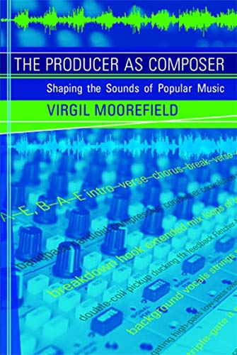 9780262514057: The Producer As Composer: Shaping the Sounds of Popular Music