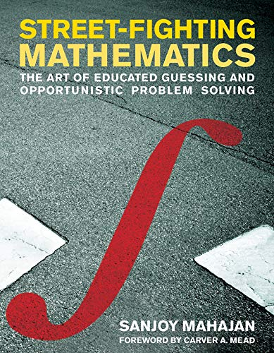 9780262514293: Street-Fighting Mathematics: The Art of Educated Guessing and Opportunistic Problem Solving (MIT Press)