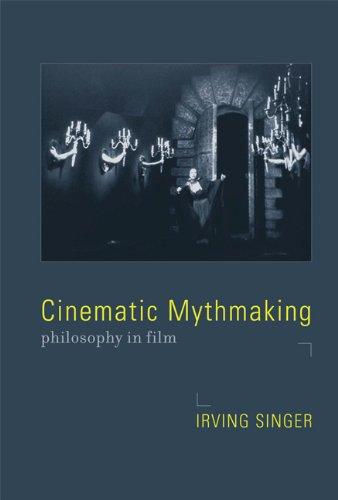 9780262515153: Cinematic Mythmaking: Philosophy in Film (The Irving Singer Library)