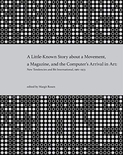 9780262515818: A Little Known Story About a Movement, a Magazine, and the Computer's Arrival in Art: New Tendencies and Bit International, 1961-1973