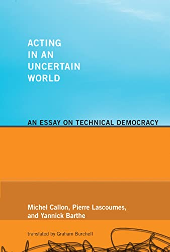 9780262515962: Acting in an Uncertain World: An Essay on Technical Democracy (Inside Technology)