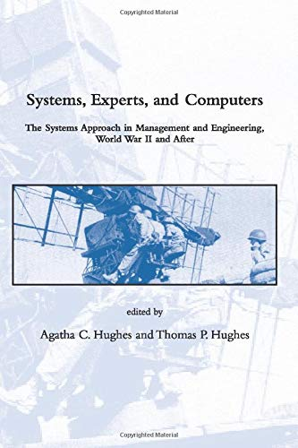 9780262516044: Systems, Experts, and Computers: The Systems Approach in Management and Engineering, World War II and After (Dibner Institute Studies in the History of Science and Technology)