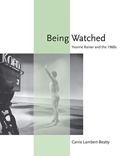 9780262516075: Being Watched: Yvonne Rainer and the 1960s