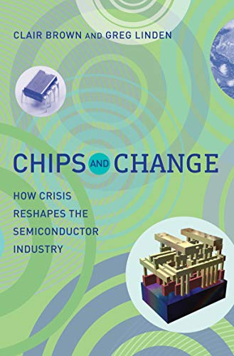 9780262516822: Chips and Change: How Crisis Reshapes the Semiconductor Industry (MIT Press)