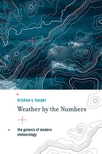 9780262517355: Weather by the Numbers: The Genesis of Modern Meteorology