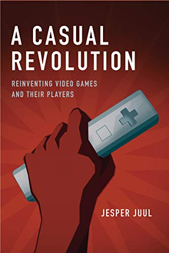 9780262517393: A Casual Revolution: Reinventing Video Games and Their Players (MIT Press)