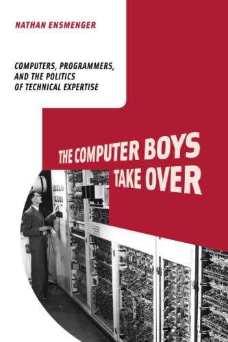 9780262517966: The Computer Boys Take Over: Computers, Programmers, and the Politics of Technical Expertise (History of Computing)