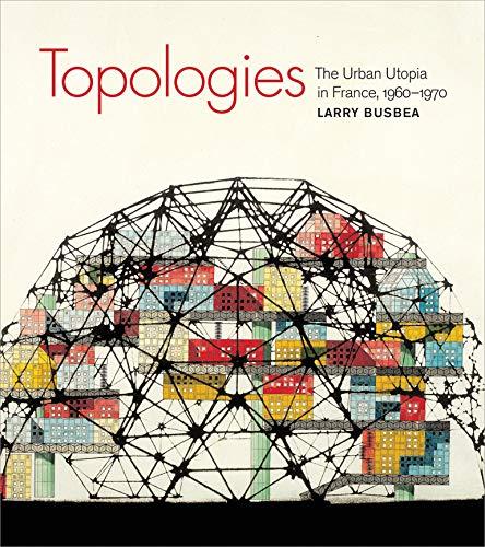 9780262518109: Topologies - The Urban Utopia in France, 1960-1970
