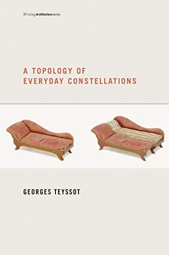 9780262518321: A Topology of Everyday Constellations (Writing Architecture)