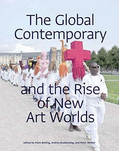 9780262518345: The Global Contemporary and the Rise of New Art Worlds