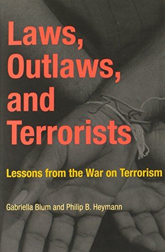 Laws, Outlaws, and Terrorists: Lessons from the: Blum, Gabriella; Heymann,