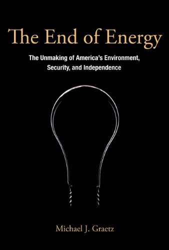 9780262518673: The End of Energy: The Unmaking of America's Environment, Security, and Independence