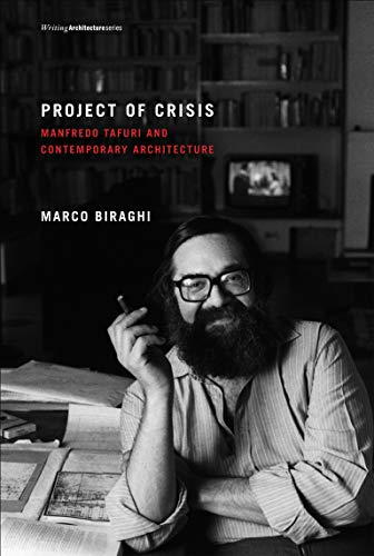 9780262519564: Project of Crisis: Manfredo Tafuri and Contemporary Architecture (Writing Architecture)
