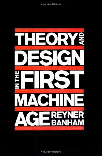 Theory and Design in the First Machine: Banham, Reyner