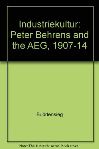 9780262521178: Industriekultur: Peter Behrens and the AEG, 1907-14