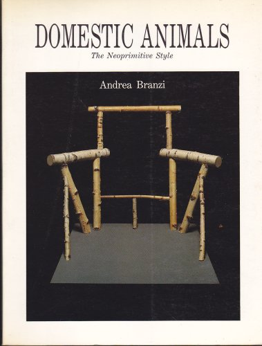 Domestic Animals: The Neoprimitive Style: Branzi, Andrea, Branzi, Nicoletta