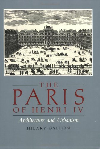 The Paris of Henry IV: Architecture and Urbanism: Hilary Ballon