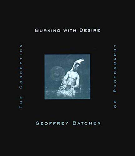 9780262522595: Burning with Desire: The Conception of Photography