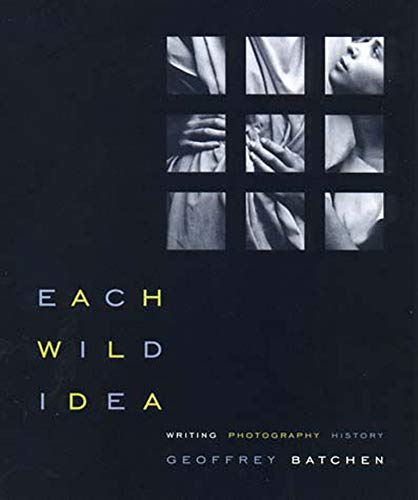 9780262523240: Each Wild Idea: Writing, Photography, History