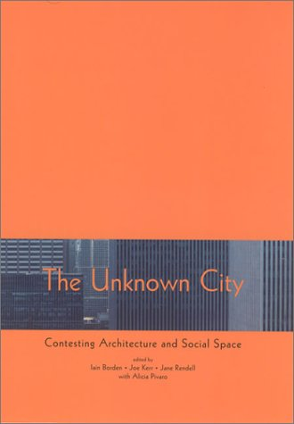 9780262523356: The Unknown City: Contesting Architecture and Social Space