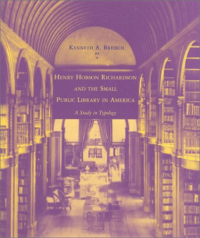9780262523462: Henry Hobson Richardson and the Small Public Library in Amer (The MIT Press)