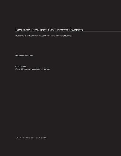 9780262523882: Richard Brauer: Collected Papers, Volume 1: Theory of Alegbras, and Finite Groups (Mathematicians of Our Time)