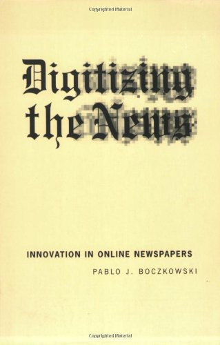 9780262524391: Digitizing the News: Innovation in Online Newspapers (Inside Technology)