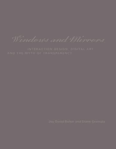 9780262524490: Windows and Mirrors: Interaction Design, Digital Art, and the Myth of Transparency (Leonardo Book Series)