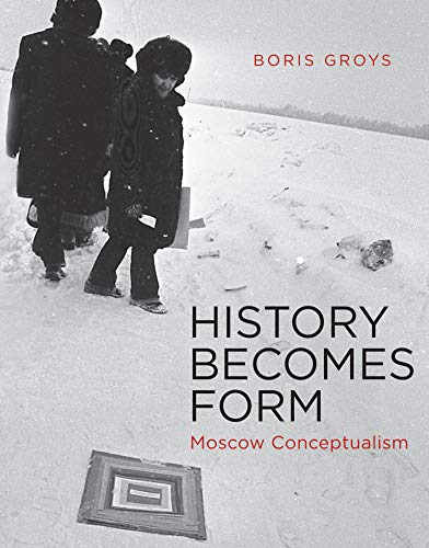 9780262525084: History Becomes Form: Moscow Conceptualism (MIT Press)