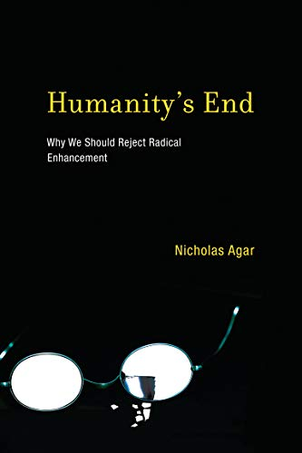 9780262525176: Humanity's End: Why We Should Reject Radical Enhancement (Life and Mind: Philosophical Issues in Biology and Psychology)