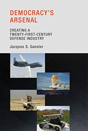 9780262525237: Democracy`s Arsenal - Creating a Twenty-First-Century Defense Industry
