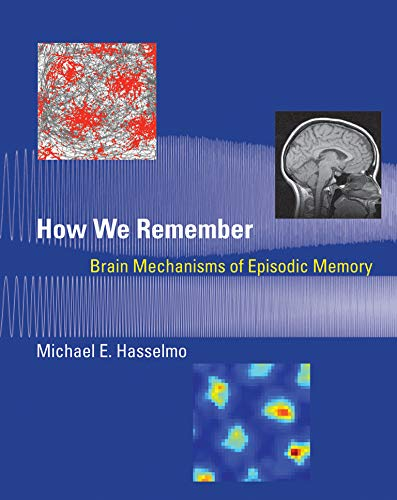 How We Remember: Brain Mechanisms of Episodic: Hasselmo, Michael E.