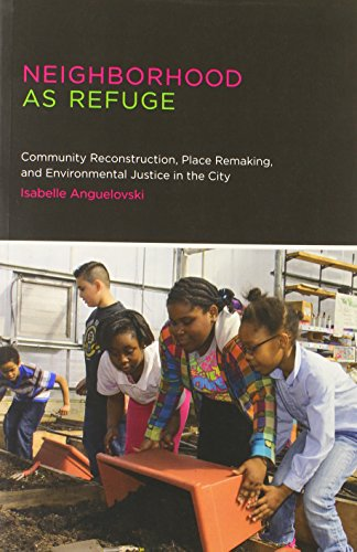 9780262525695: Neighborhood as Refuge: Community Reconstruction, Place Remaking, and Environmental Justice in the City (Urban and Industrial Environments)