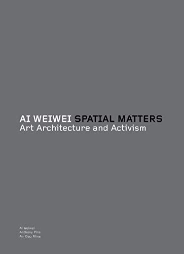 9780262525749: Ai Weiwei: Spatial Matters - Art Architecture and Activism