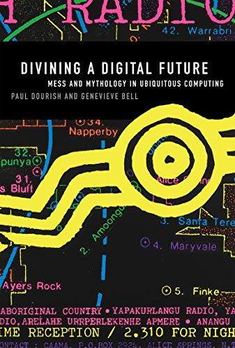 9780262525893: Divining a Digital Future: Mess and Mythology in Ubiquitous Computing (MIT Press)
