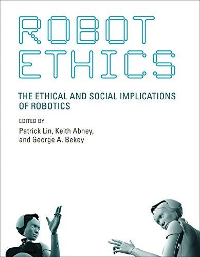 9780262526005: Robot Ethics: The Ethical and Social Implications of Robotics (Intelligent Robotics and Autonomous Agents series)