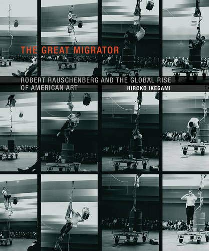 9780262526111: The Great Migrator: Robert Rauschenberg and the Global Rise of American Art (MIT Press)