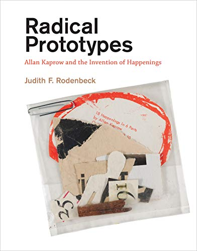 9780262526128: Radical Prototypes: Allan Kaprow and the Invention of Happenings (MIT Press)