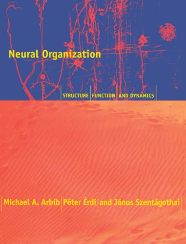 9780262526418: Neural Organization: Structure, Function, and Dynamics (MIT Press)