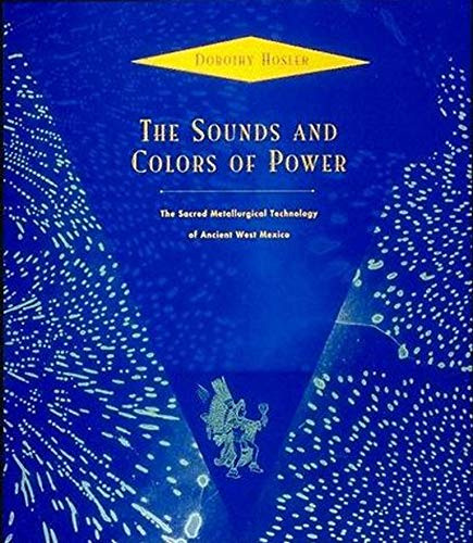 9780262526623: The Sounds and Colors of Power: The Sacred Metallurgical Technology of Ancient West Mexico (MIT Press)