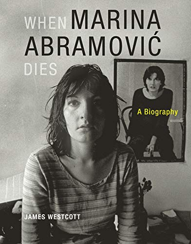 9780262526814: When Marina Abramovic Dies - A Biography