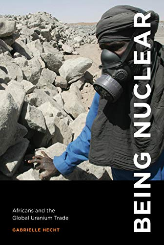 9780262526869: Being Nuclear: Africans and the Global Uranium Trade