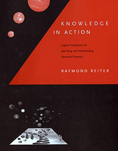 9780262527002: Knowledge in Action: Logical Foundations for Specifying and Implementing Dynamical Systems