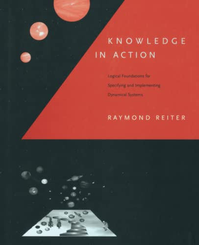 9780262527002: Knowledge in Action: Logical Foundations for Specifying and Implementing Dynamical Systems (The MIT Press)