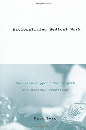 9780262527033: Rationalizing Medical Work: Decision Support Techniques and Medical Practices (Inside Technology)