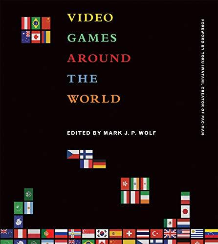 Video Games Around the World (The MIT: Wolf, Mark J.